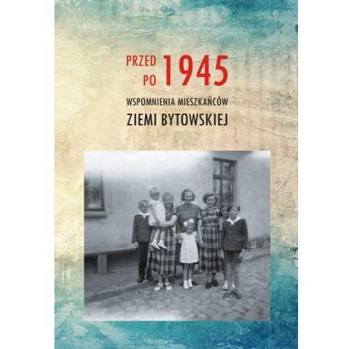 Przed 1945 Po. Wspomnienia mieszkańców ziemi bytowskiej