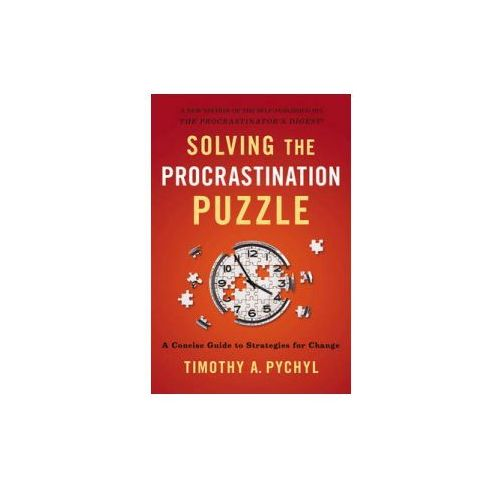 Solving the Procrastination Puzzle, Pychyl, Timothy A.
