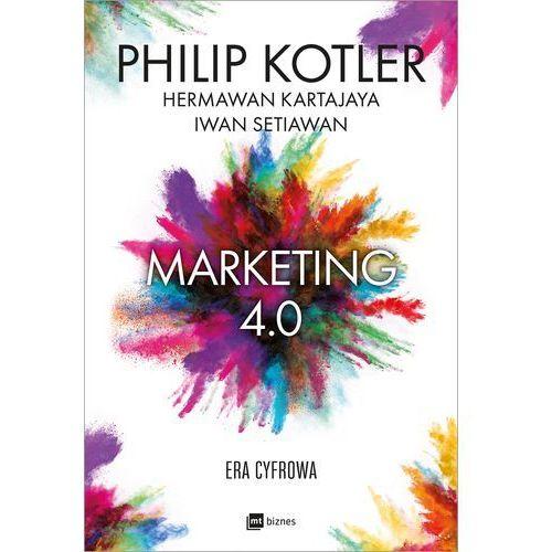 Marketing 4.0. Era cyfrowa - Philip Kotler, MT Biznes
