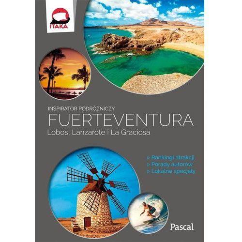 Fuertaventura Lobos Lanzarote i La Graciosa Inspirator podróżniczy, praca zbiorowa