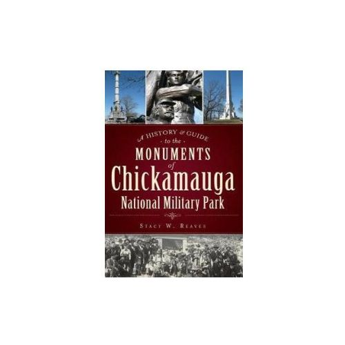 A History & Guide to the Monuments of Chickamauga National Military Park (9781540233233)
