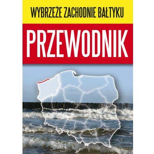 Wybrzeże Zachodnie Bałtyku Przewodnik - Głydziak Karolina (2017)