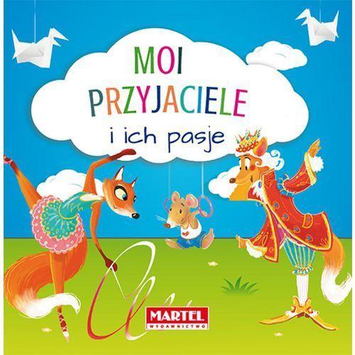 Moi przyjaciele i ich pasje - Nożyńska- Demianiuk Agnieszka (48 str.)