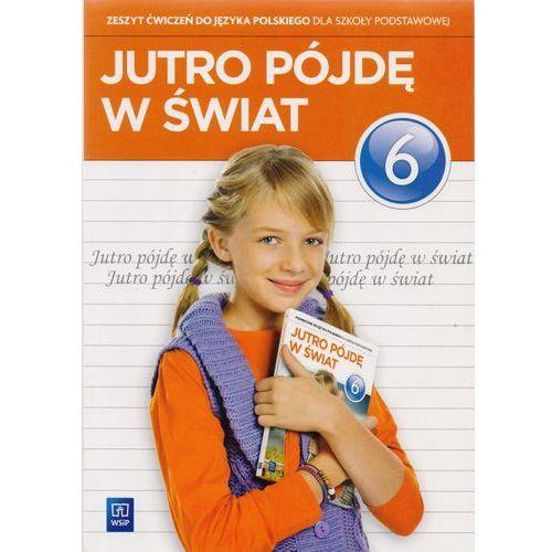 Język polski SP. KL 6. Ćwiczenia Jutro pójdę w świat (2014)