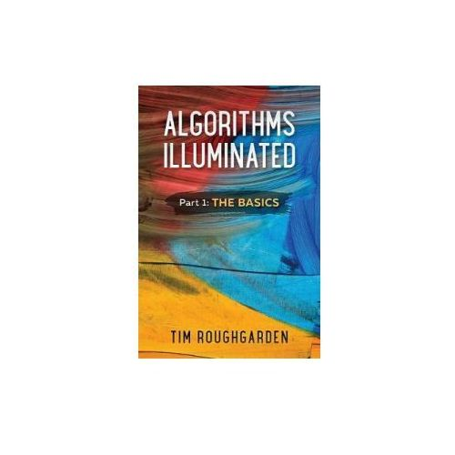 ALGORITHMS ILLUMINATED, PART 1: THE BASI