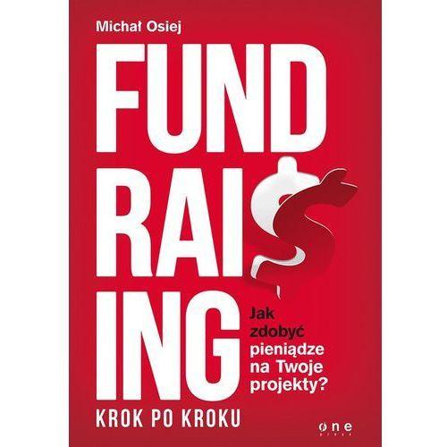Fundraising krok po kroku. Jak zdobyć pieniądze na Twoje projekty?, oprawa miękka
