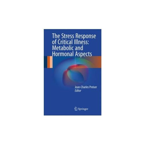 Stress Response of Critical Illness: Metabolic and Hormonal Aspects (9783319276854)