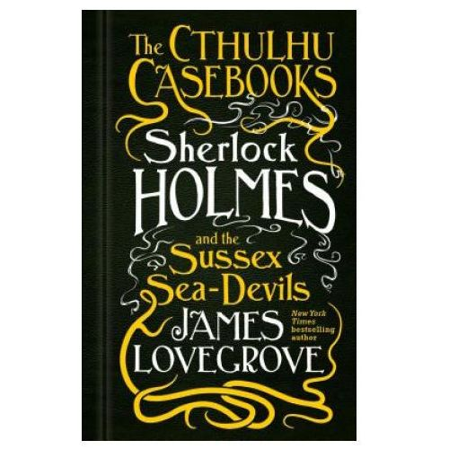 Cthulhu Casebooks - Sherlock Holmes and the Sussex Sea-Devils (9781783295975)