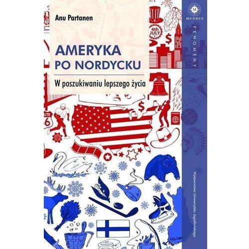 Ameryka po nordycku W poszukiwaniu lepszego życia - Partanen Anu DARMOWA DOSTAWA KIOSK RUCHU, Anu Partanen