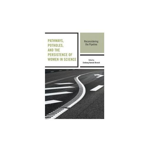 Pathways, Potholes, and the Persistence of Women in Science (9781498516365)