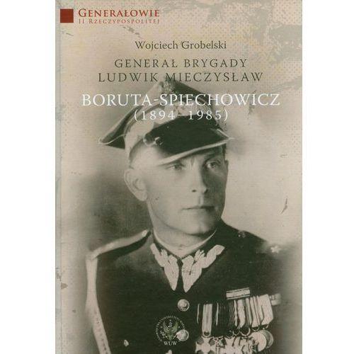 Generał Brygady Ludwik Mieczysław Boruta-Spiechowicz (1894-1985) - wysyłamy w 24h, Grobelski Wojciech
