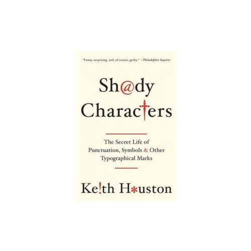 Shady Characters - The Secret Life of Punctuation, Symbols, and Other Typographical Marks (9780393349726)