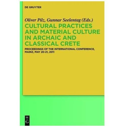 Cultural Practices and Material Culture in Archaic and Classical Crete (9783110331646)