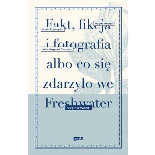 Fakt, fikcja i fotografia albo co się zdarzyło we Freshwater - Virginia Woolf (70 str.)