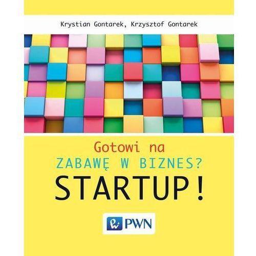 Gotowi na zabawę w biznes. Startup - Krystian Gontarek, Krzysztof Gontarek, Wydawnictwo Naukowe Pwn