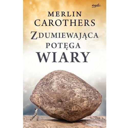 Zdumiewająca potęga wiary - Merlin Carothers - Zakupy powyżej 60zł dostarczamy gratis, szczegóły w sklepie (2015)