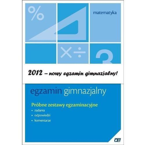 MATEMATYKA EGZAMIN GIMNAZJALNY PRÓBNE ARKUSZE EGAZMINACYJNE (2011)