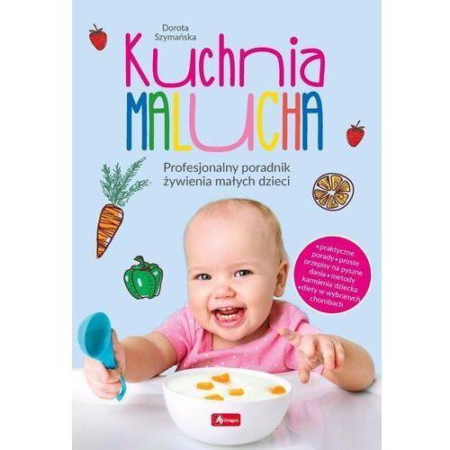 Kuchnia malucha. profesjonalny poradnik żywienia małych dzieci - szymańska dorota (9788381724517)