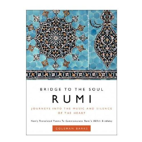 Rumi: Bridge to the Soul Journeys into the Music and Silence of the Heart, HarperCollins Publishers Inc