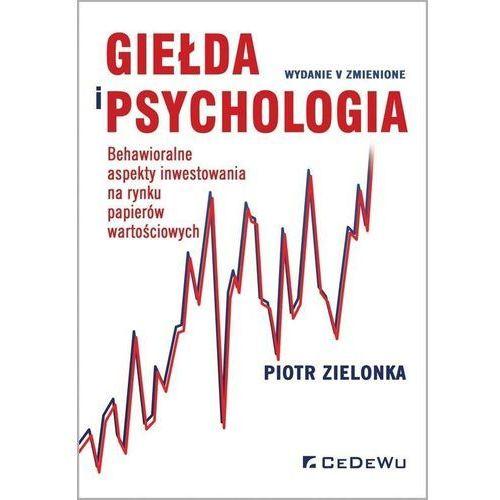 Giełda i psychologia. Behawioralne aspekty inwestowania na rynku papierów wartościowych, CeDeWu