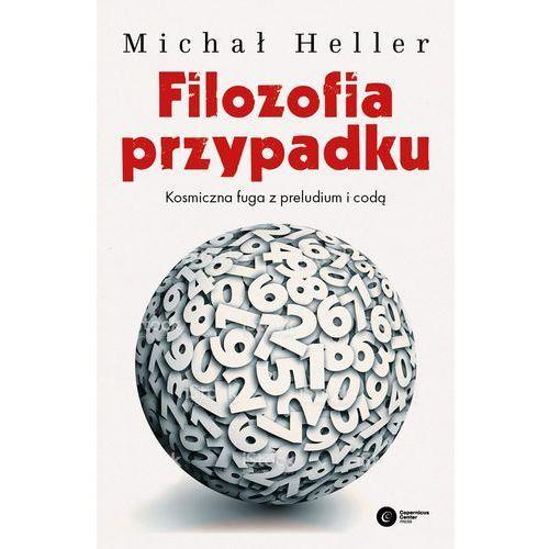 Filozofia przypadku. Kosmiczna fuga z preludium i codą - Michał Heller, oprawa miękka