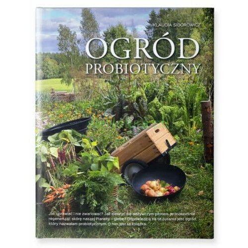 Ogród probiotyczny. Jak uprawiać warzywa i owoce i nie zwariować. (9788395828003)
