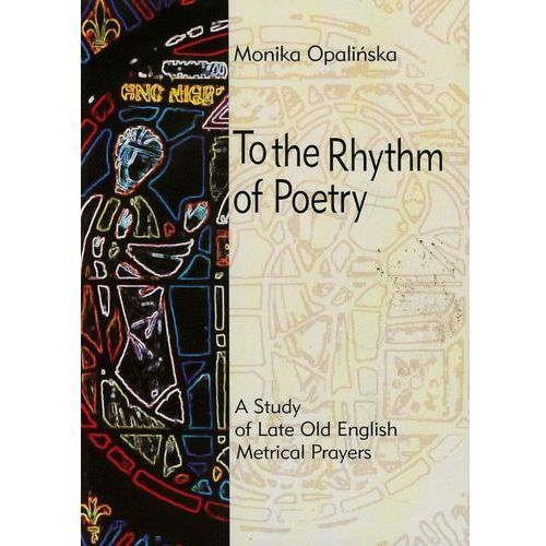 To the Rhythm of Poetry. A Study of Late Old English Metrical Prayers, oprawa miękka