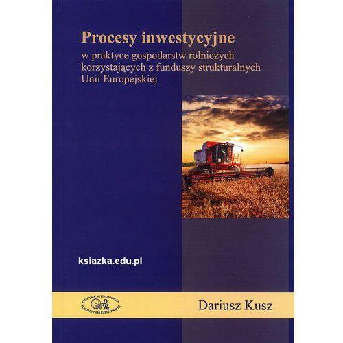 Procesy inwestycyjne w praktyce gospodarstw rolniczych korzystających z funduszy strukturalnych Unii Europejskiej, Politechnika Rzeszowska