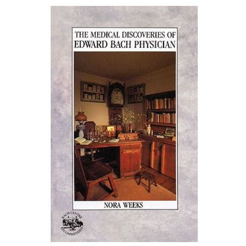 The Medical Discoveries Of Edward Bach, Physician, Weeks, Nora