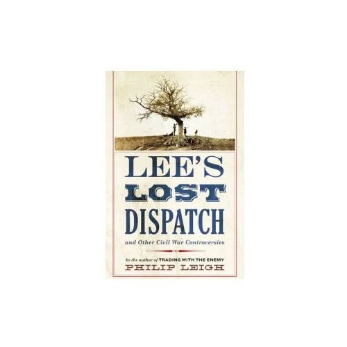 Lee's Lost Dispatch and Other Civil War Controversies (9781594162268)