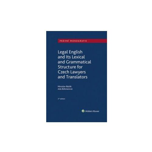 Legal English and Its Lexical and Grammatical Structure for Czech Lawyers and Translators (9788075985842)