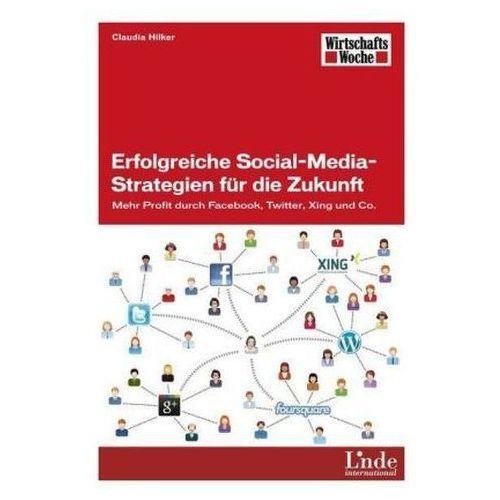 Erfolgreiche Social-Media-Strategien für die Zukunft Hilker, Claudia