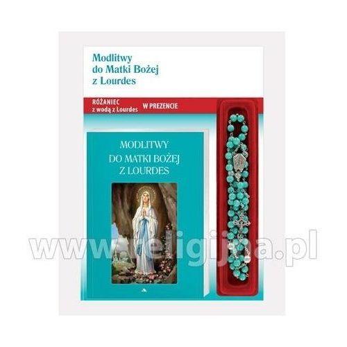Modlitwy do Matki Bożej z Lourdes. Modlitewnik z różańcem