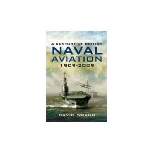 Century of British Naval Aviation 1909-2009, Wragg, David