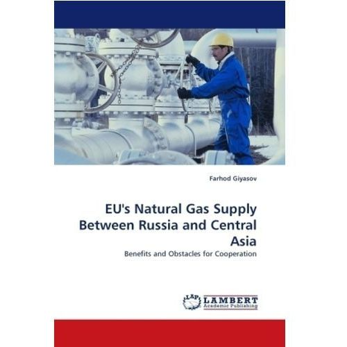Eu's Natural Gas Supply Between Russia And Central Asia (9783843370042)