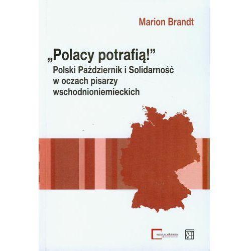 Polacy potrafią. Polski Październik i Solidarność w oczach pisarzy wschodnioniemieckich (488 str.)