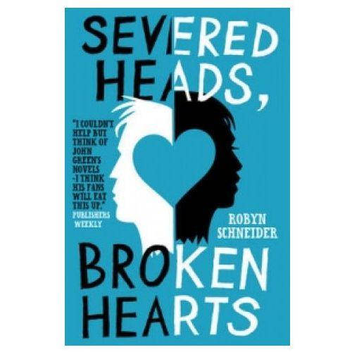 Severed Heads, Broken Hearts (9781471115462)