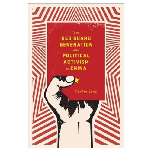Red Guard Generation and Political Activism in China (9780231149655)