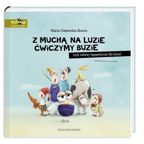 Z muchą na luzie ćwiczymy buzie, czyli zabawy logopedyczne dla dzieci (2020)