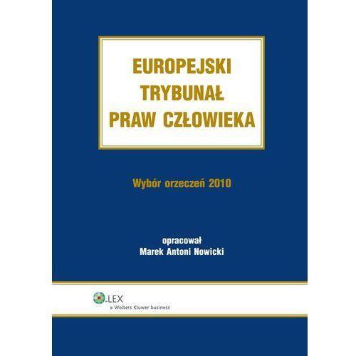Europejski Trybunał Praw Człowieka. Wybór Orzeczeń 2010 - Marek Antoni Nowicki (9788326423420)