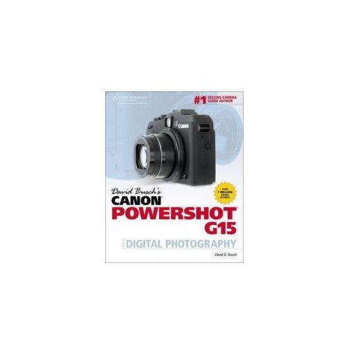 David Busch's Canon Powershot G15 Guide to Digital Photograp (9781285434667)