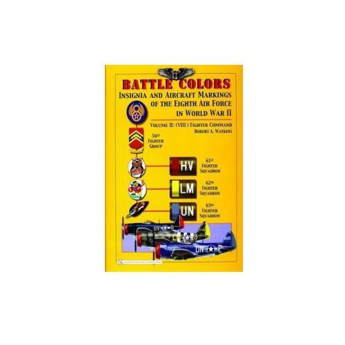 Battle Colors: Insignia and Aircraft Markings of the 8th Air Force in World War II (9780764325359)