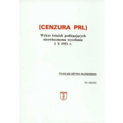 Cenzura PRL Wykaz książek podlegających niezwłocznemu wycofaniu 1 X 1951 r. (2002)