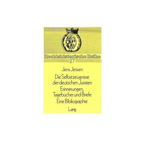 Die Selbstzeugnisse der deutschen Juristen. Tagebücher und Briefe. Eine Bibliographie (9783820471670)