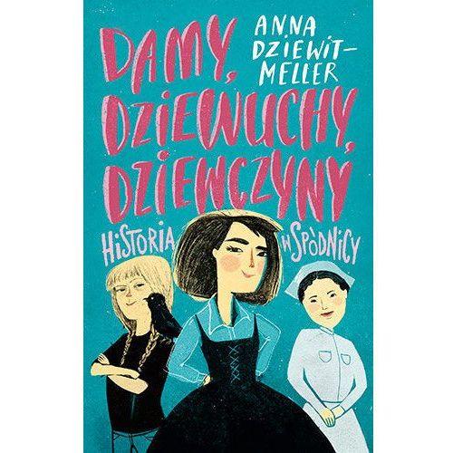Damy, dziewuchy, dziewczyny. Historia w spódnicy - Anna Dziewit-Meller (9788324046201)