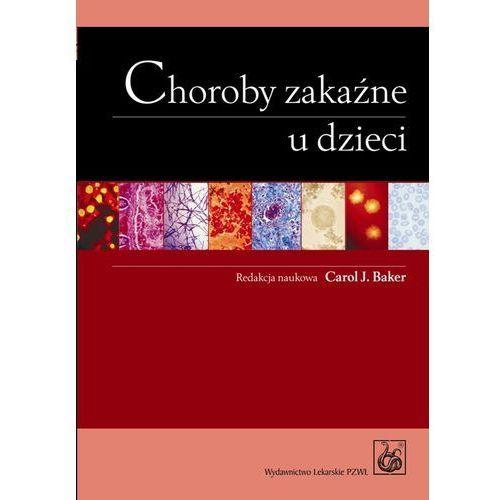Choroby zakaźne u dzieci - DODATKOWO 10% RABATU i WYSYŁKA 24H!, redakcja: Baker Carol J.