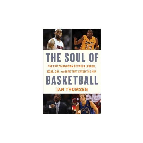 The Soul of Basketball: The Epic Showdown Between Lebron, Kobe, Doc, and Dirk That Saved the NBA (9780547746517)