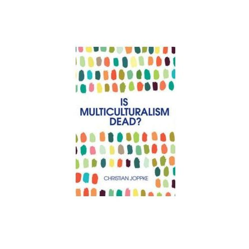 Is Multiculturalism Dead? - Crisis and Persistencein the Constitutional State (9780745692111)