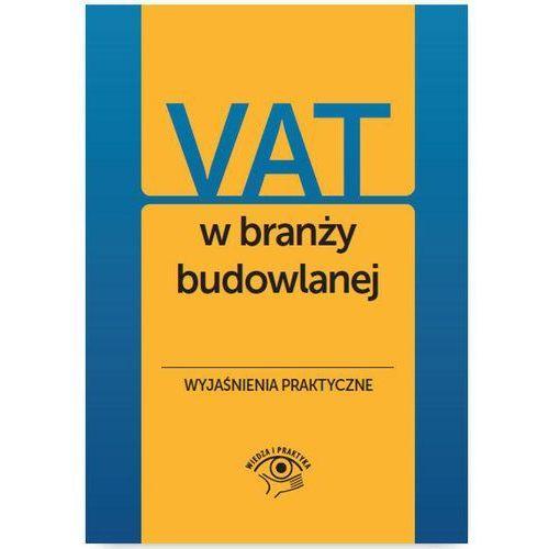 VAT w branży budowlanej Wyjaśnienia praktyczne - Praca zbiorowa, oprawa miękka