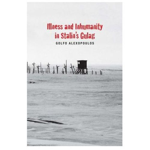 Illness and Inhumanity in Stalin's Gulag (9780300179415)